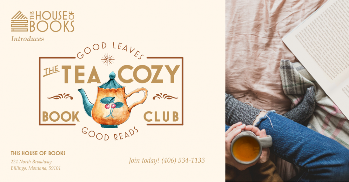 Banner for The Tea Cozy, the book group for This House of Books, your community-owned, independent bookstore and tea shop in downtown Billings, Montana