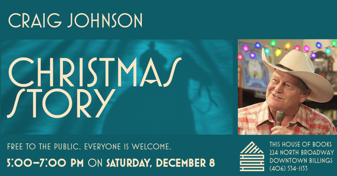 Craig Johnson will read his Longmire Christmas story at This House of Books, your community-owned, independent bookstore & tea shop in downtown Billings, Montana