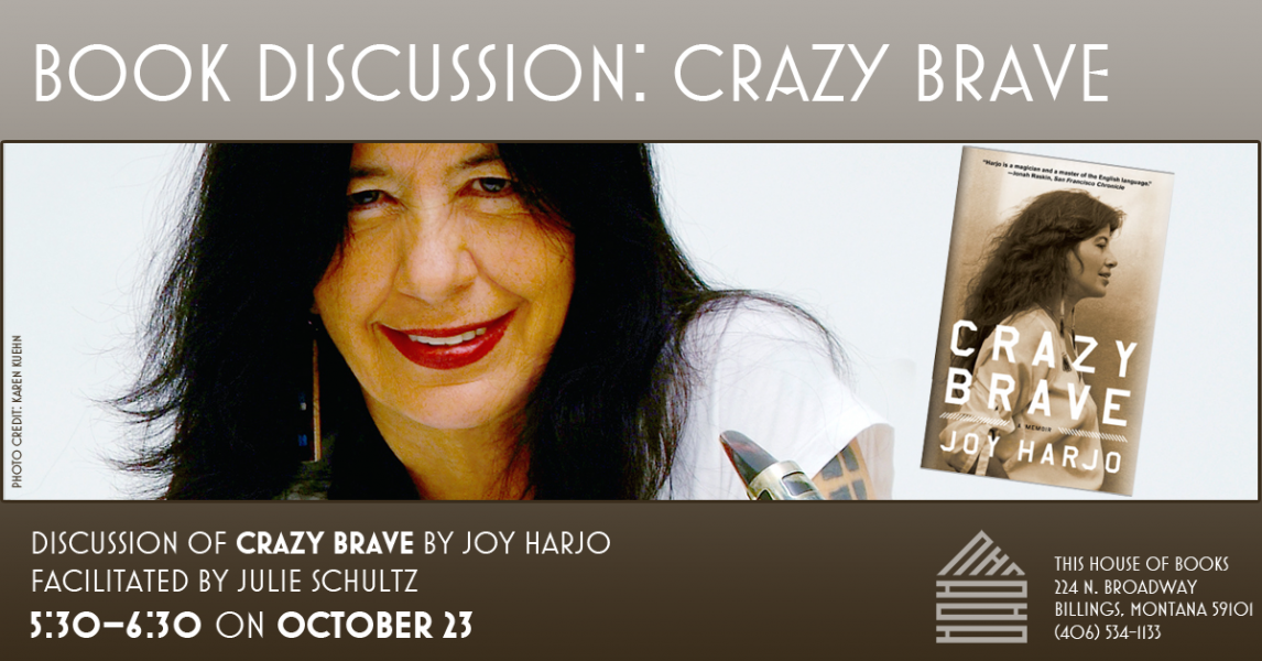 Discussion of Crazy Brave by Joy Harjo at This House of Books, your member-owned, independent bookstore & tea shop in downtown Billings, Montana