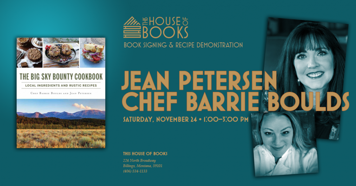 Authors Jean Petersen and Chef Barrie Boulds will sign their cookbbook at This House of Books, your community-owned, independent bookstore and tea shop in downtown Billings, Montana