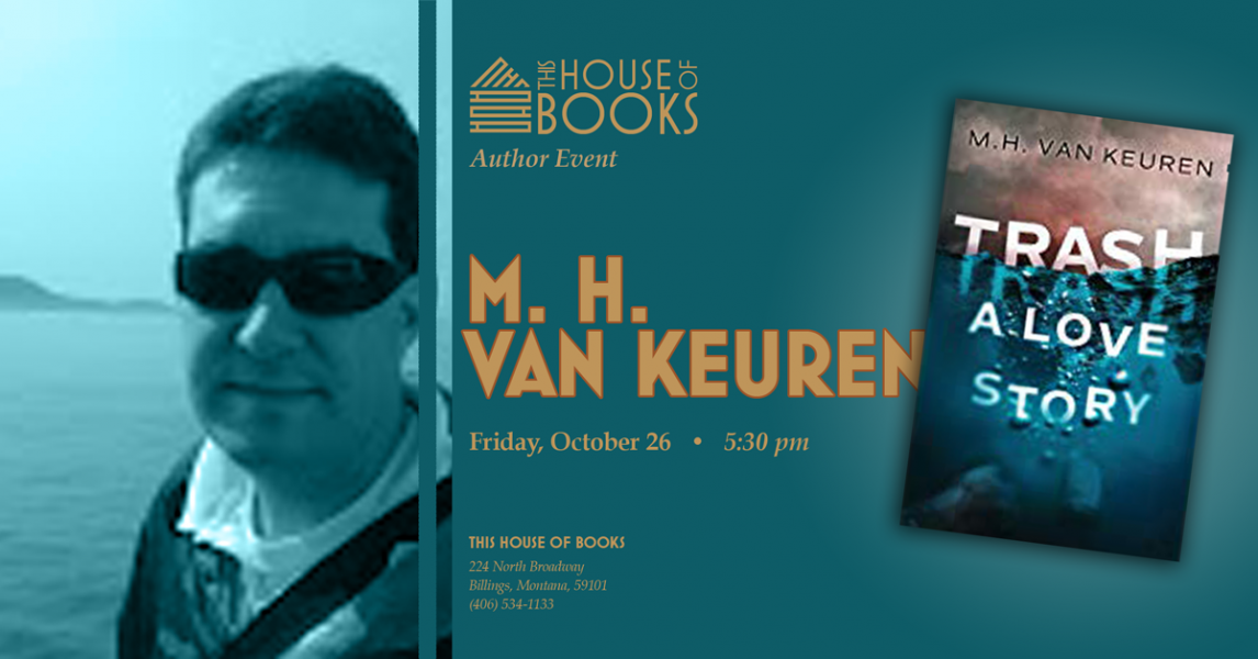 M. H.. Van Keuren will sign copies of his latest book at This House of Books, your community-owned, independent bookstore and tea shop in downtown Billings, Montana