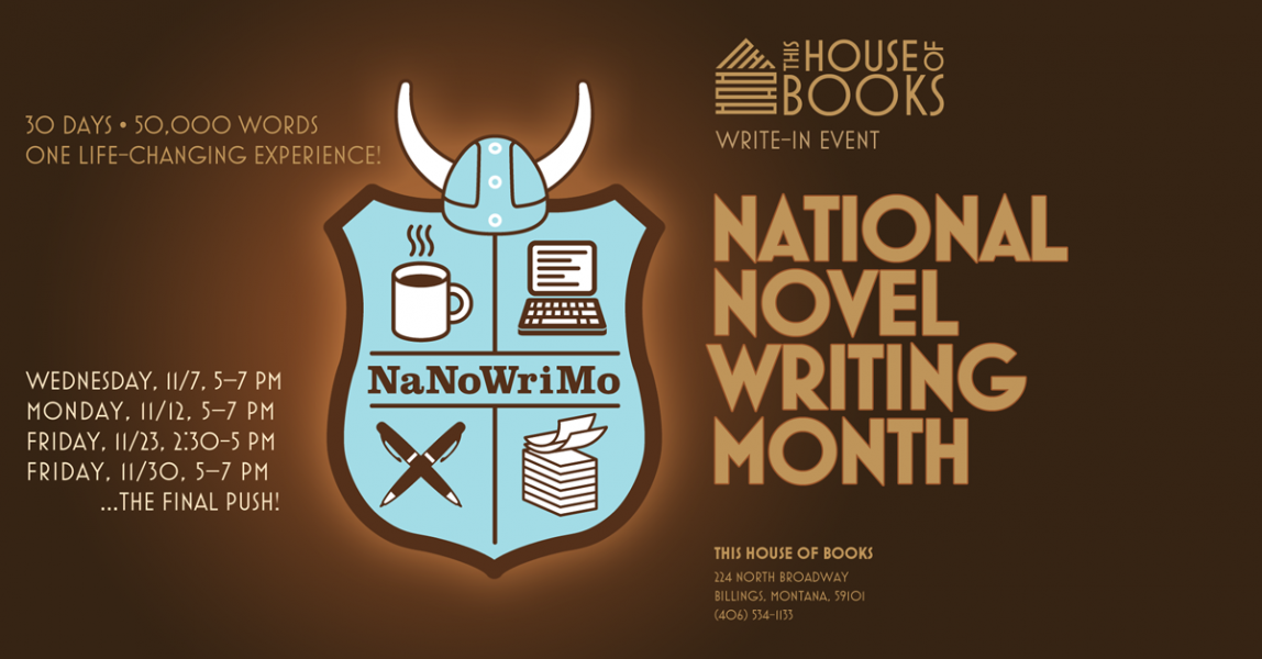 Take part in National Novel Writing Month, #NaNoWriMo, at This House of Books, your community-owned, independent bookstore and tea shop in downtown Billings, Montana