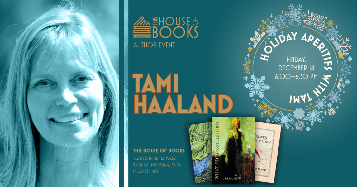 Tami Haaland will share aperitifs and read poetry at This House of Books, your community-owned, independent bookstore and tea shop in downtown Billings, Montana